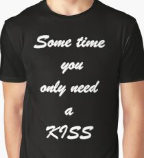 Sometime you only need a kiss Graphic T-Shirt