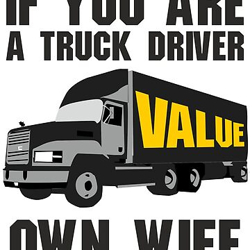 If you are a truck driver, value own wife by zibik-design