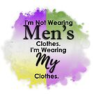 I'm not wearing Men's Clothes. I'm wearing my clothes. by Castiel Gutierrez