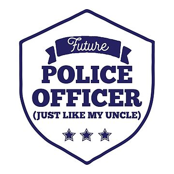 Future Police Officer Just Like My Uncle by teesaurus