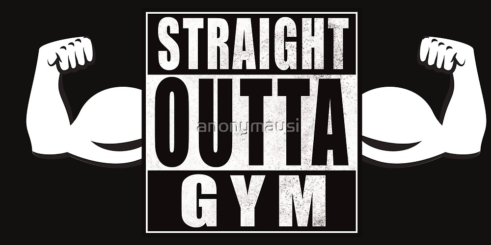 STRAIGHT OUTTA GYM by anonymausi
