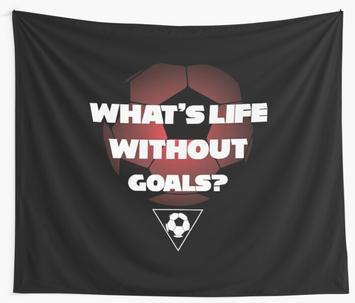 Whats Life Without Goals Funny Soccer Quotes Wall Tapestries By