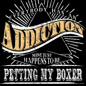 Addiction Is Boxer Shirt Gift  Love My Boxer Dog Shirt by shoppzee