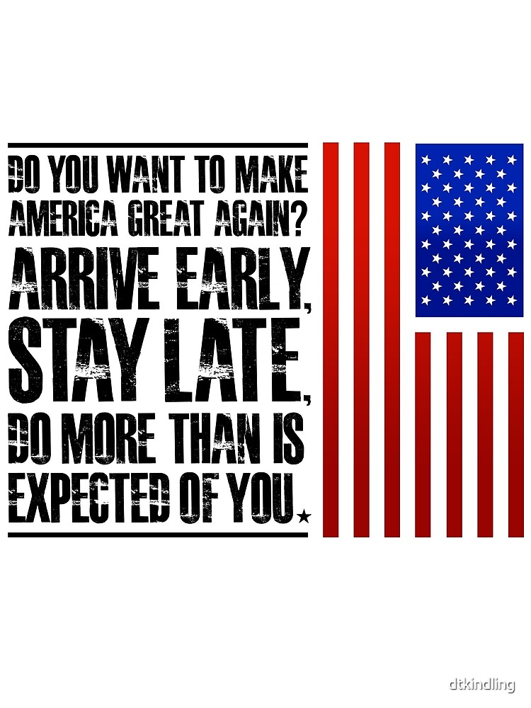 Arrive Early, Stay Late, Do More. by dtkindling