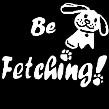 Be Fetching by LaFranceDesigns