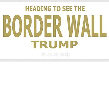 heading to see border wall trump tshirts by lethithuhang256