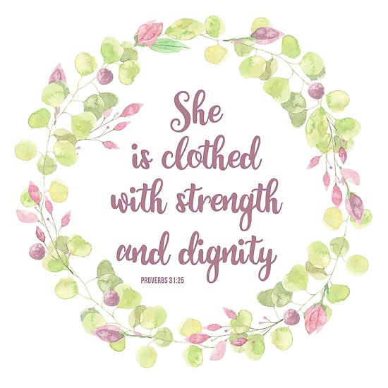 She Is Clothed With Strength And Dignity Proverbs 3125 Bible
