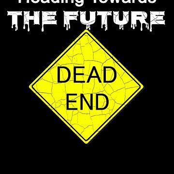 Heading Towards The Future Dead End Sign by gcruz1028