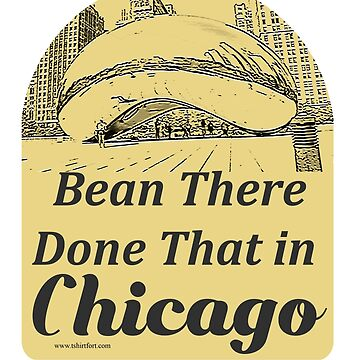 Bean There Funny Chicago Travel Slogan by mytshirtfort