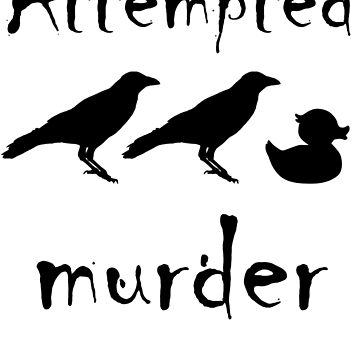 Attempted Murder - Crow by PunnyTees