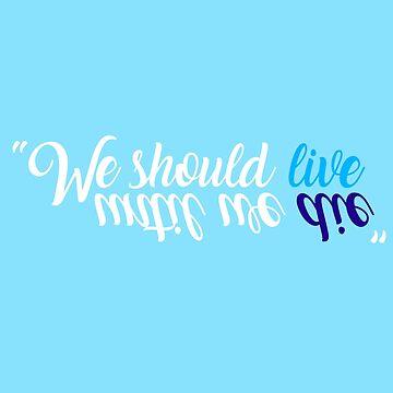"""""""We should live until we die"""" by georginaleger"""