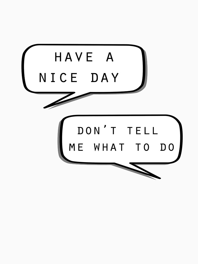 """""""Ich wünsche dir einen schönen Tag"""" \ """"Sag mir nicht, was ich machen soll"""" von MayaTauber"""