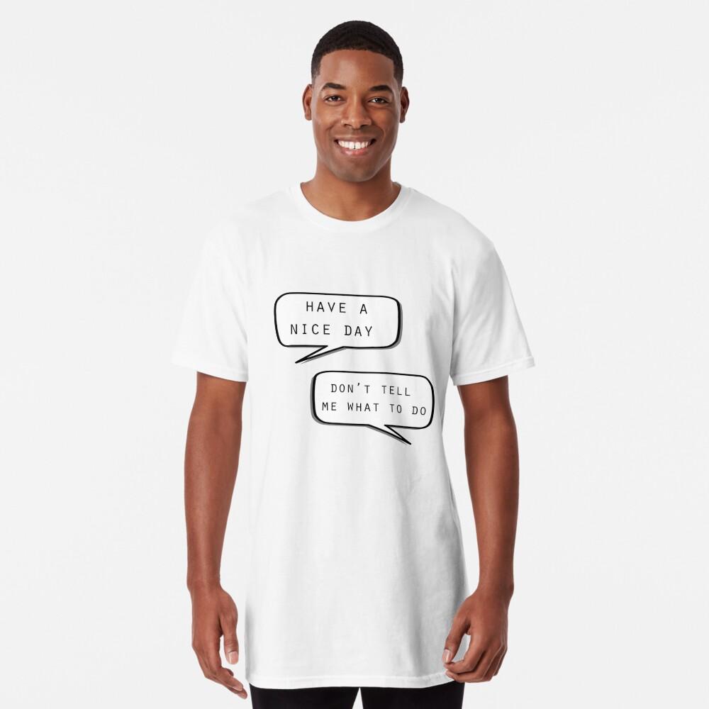 """""""Que tengas un buen día"""" """"No me digas qué hacer"""" Camiseta larga"""