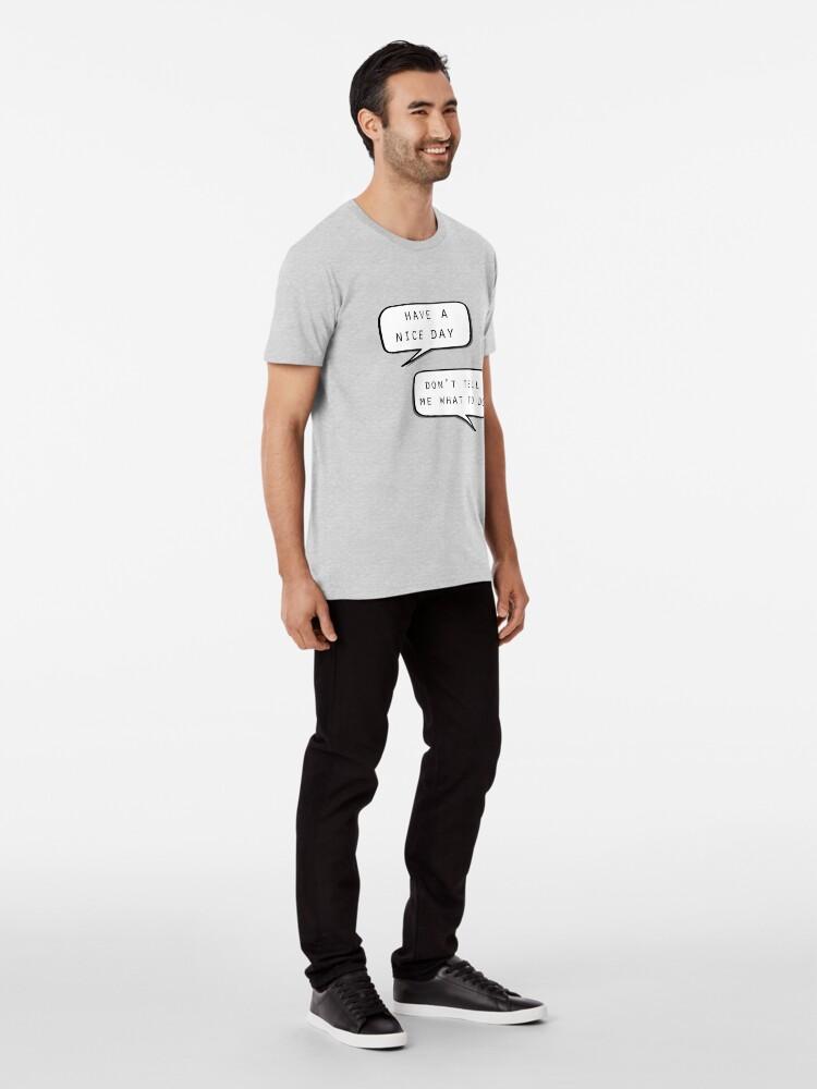 """Vista alternativa de Camiseta premium """"Que tengas un buen día"""" """"No me digas qué hacer"""""""