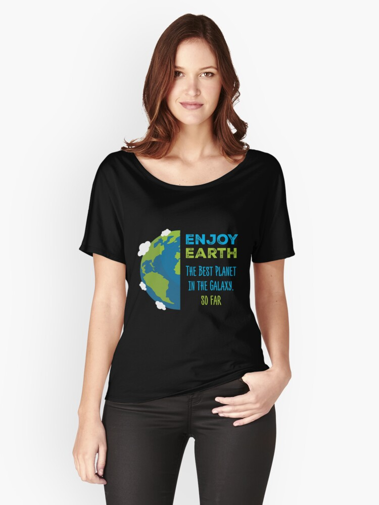 Enjoy Earth The Best Planet Galaxy Happy Cute Earth Day Women's Relaxed Fit T-Shirt Front
