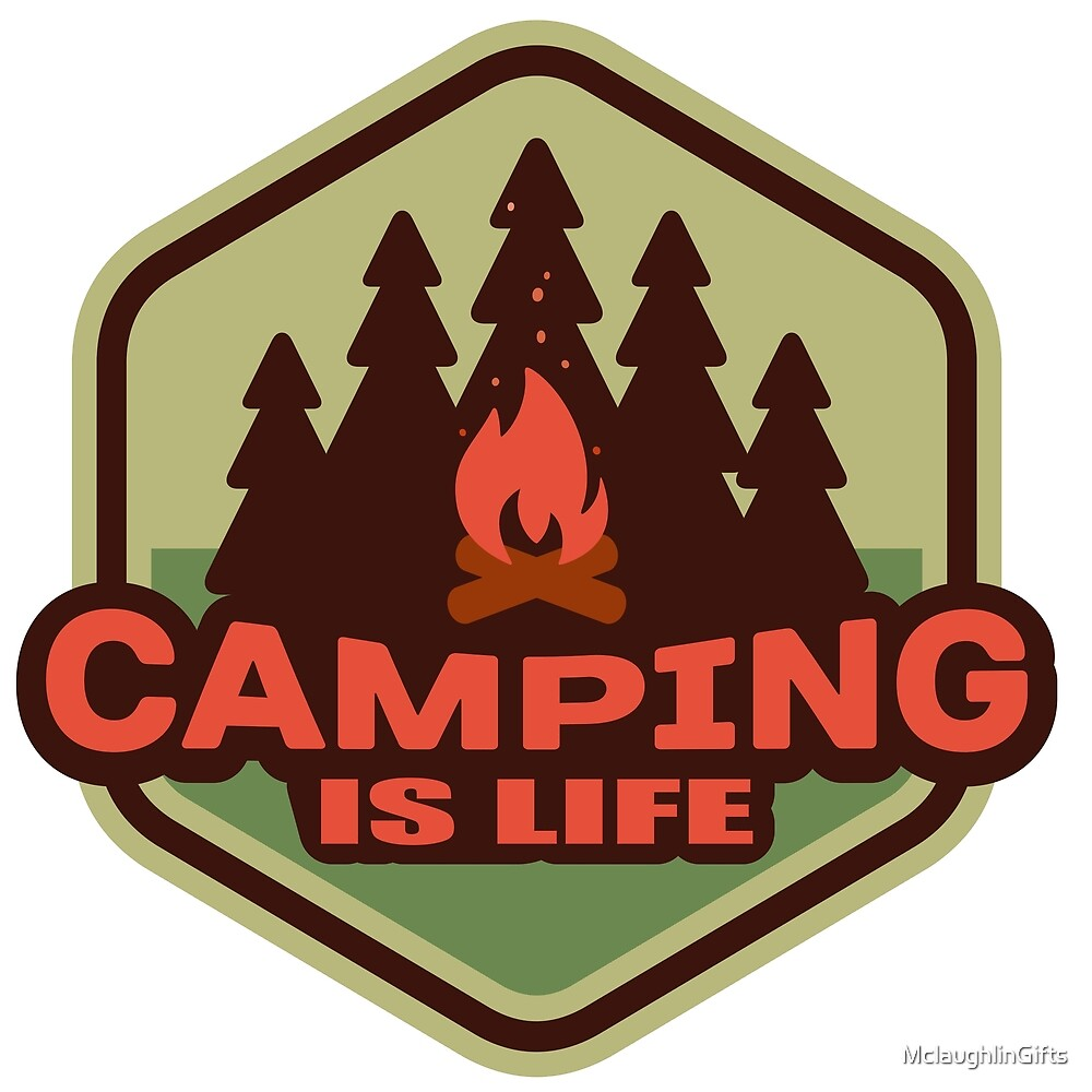 Camping Is Life by MclaughlinGifts