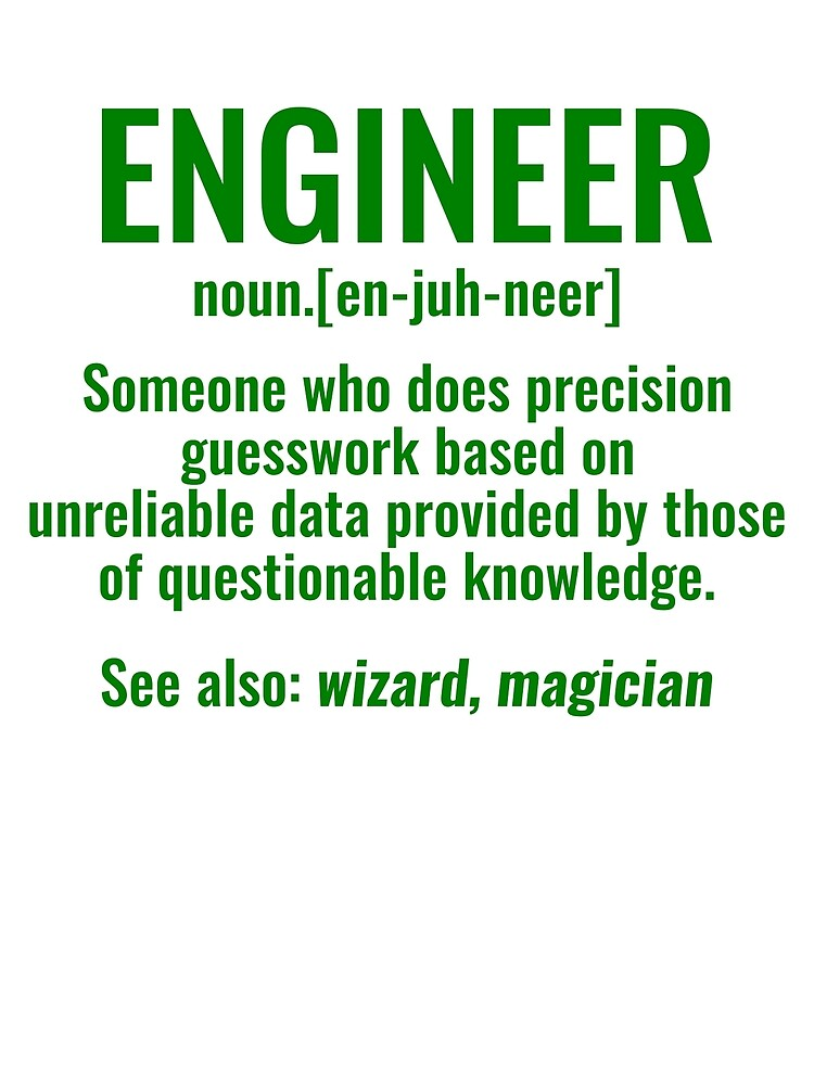 Engineer Someone Who Does Precision Guesswork Based on Unreliable Data Provided by Those of Questionable Knowledge tshirt by simbamerch