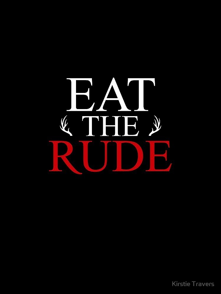 Eat The Rude ;) by Kirstie Travers
