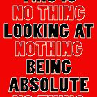 NO THING being NOTHING by TeaseTees