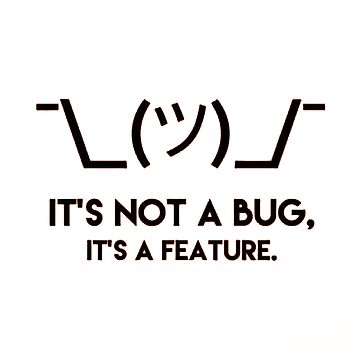 It's not a bug it's a feature by Alpha1012