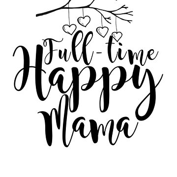 Full-time Happy Mama Design  by IrynaP