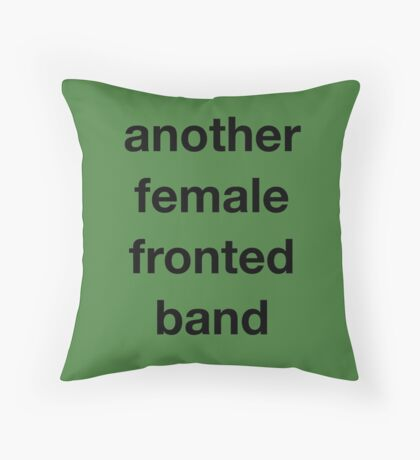 Another Female Fronted Band  Throw Pillow