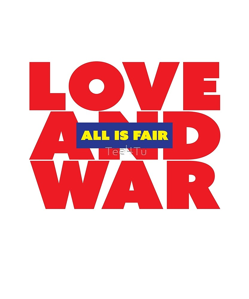 All is Fair in Love and War by Tee4Tu