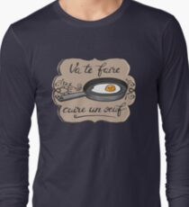 Go Cook Yourself An Egg! Long Sleeve T-Shirt