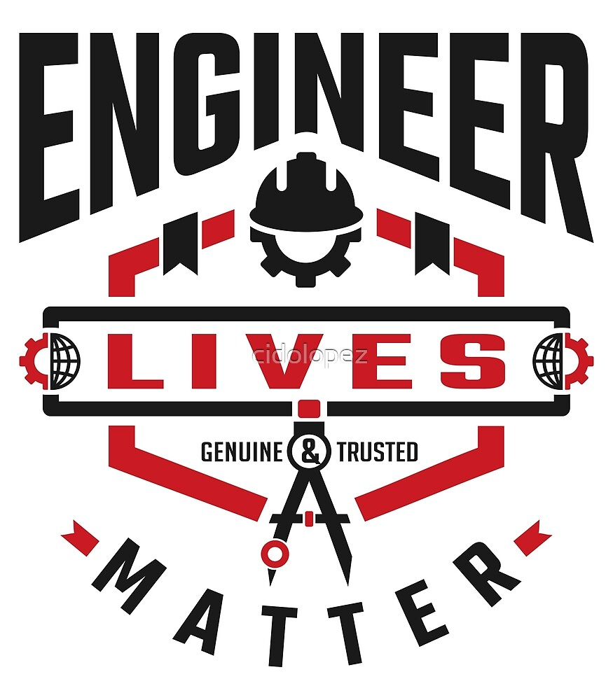 Engineer Lives Matter by cidolopez
