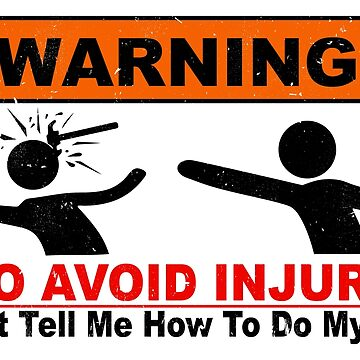 Warning, To Avoid In Injury - Don't Tell Me How To Do My Job  by AboveFilm
