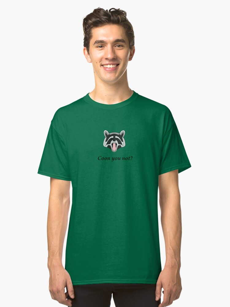 Coon you not?  Classic T-Shirt Front