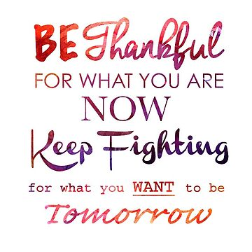 Be Thankful Keep Fighting For Tomorrow  by EpicDiscounts
