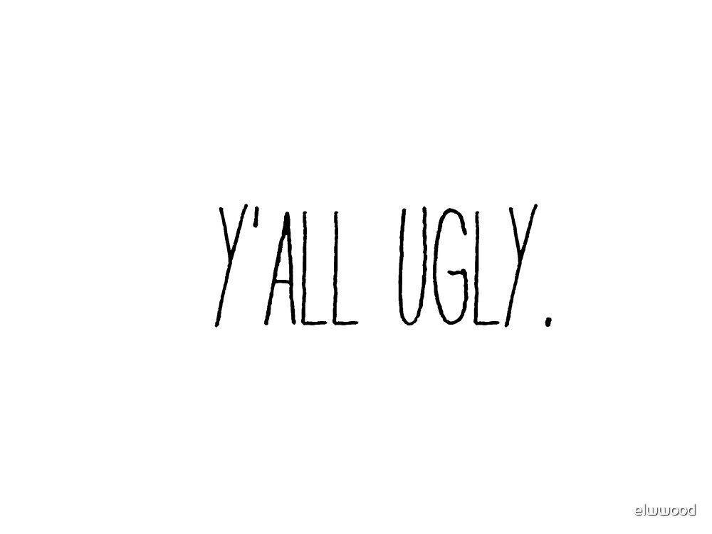 y'all ugly--black and white vine sticker  by elwwood