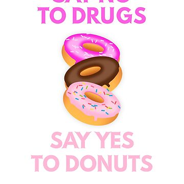 Say No To Drugs Say Yes To Donuts by gearof