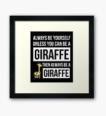Always Be Yourself Unless You Can Be A Giraffe Framed Print