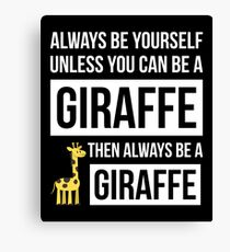 Always Be Yourself Unless You Can Be A Giraffe Canvas Print