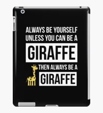 Always Be Yourself Unless You Can Be A Giraffe iPad Case/Skin