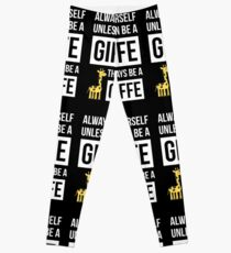 Always Be Yourself Unless You Can Be A Giraffe Leggings