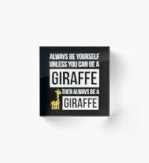 Always Be Yourself Unless You Can Be A Giraffe Acrylic Block