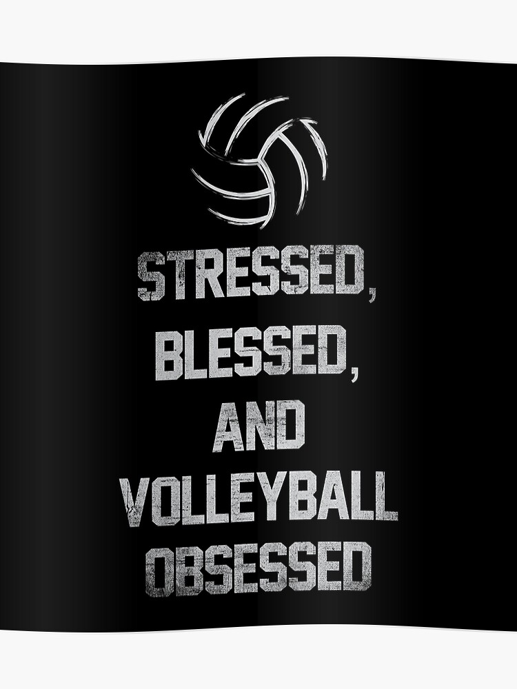 stressed blessed and volleyball obsessed funny volleyball quotes poster
