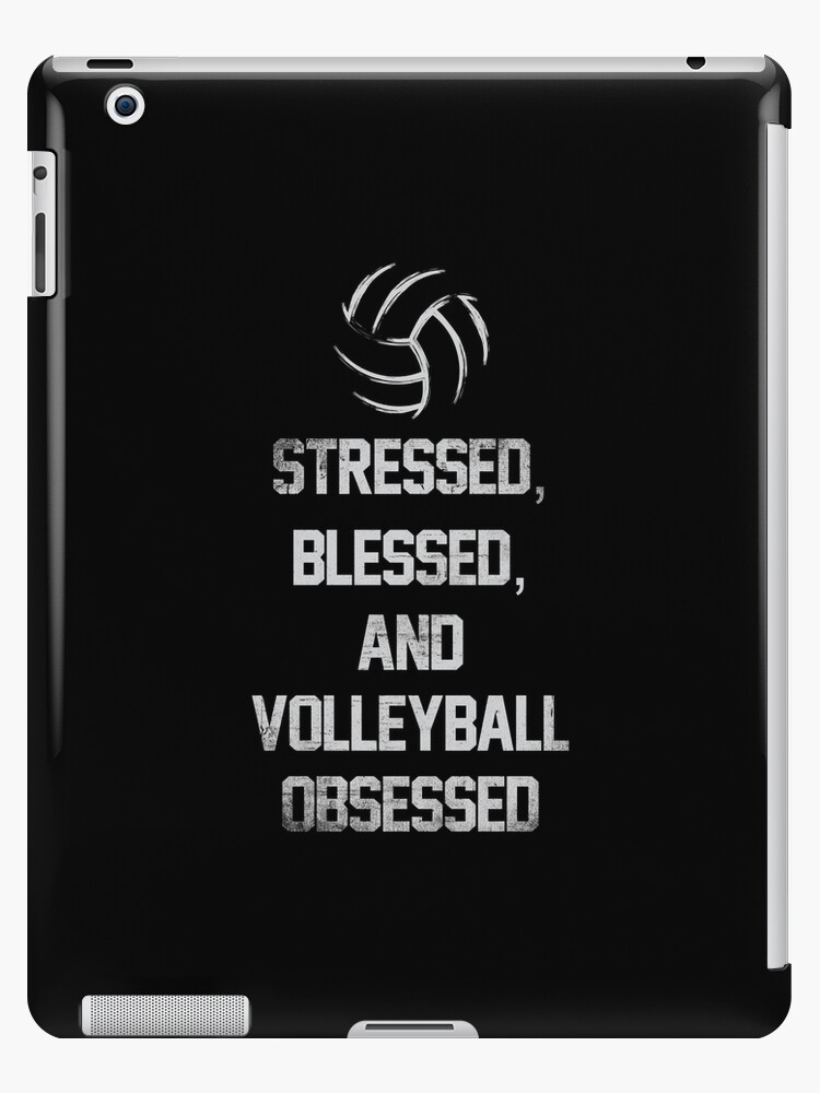 Stressed Blessed And Volleyball Obsessed Funny Volleyball Quotes
