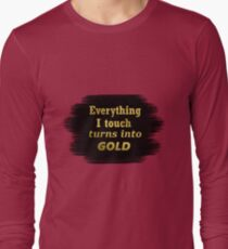 Everything i touch turns into Gold - Quote Long Sleeve T-Shirt