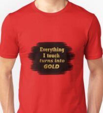 Everything i touch turns into Gold - Quote Unisex T-Shirt