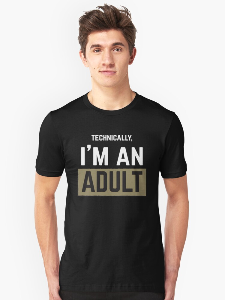 Technically I'm An Adult  Unisex T-Shirt Front