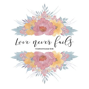 """Christian Scripture design with Bible verse;""""Love never fails"""" by Aerrie"""