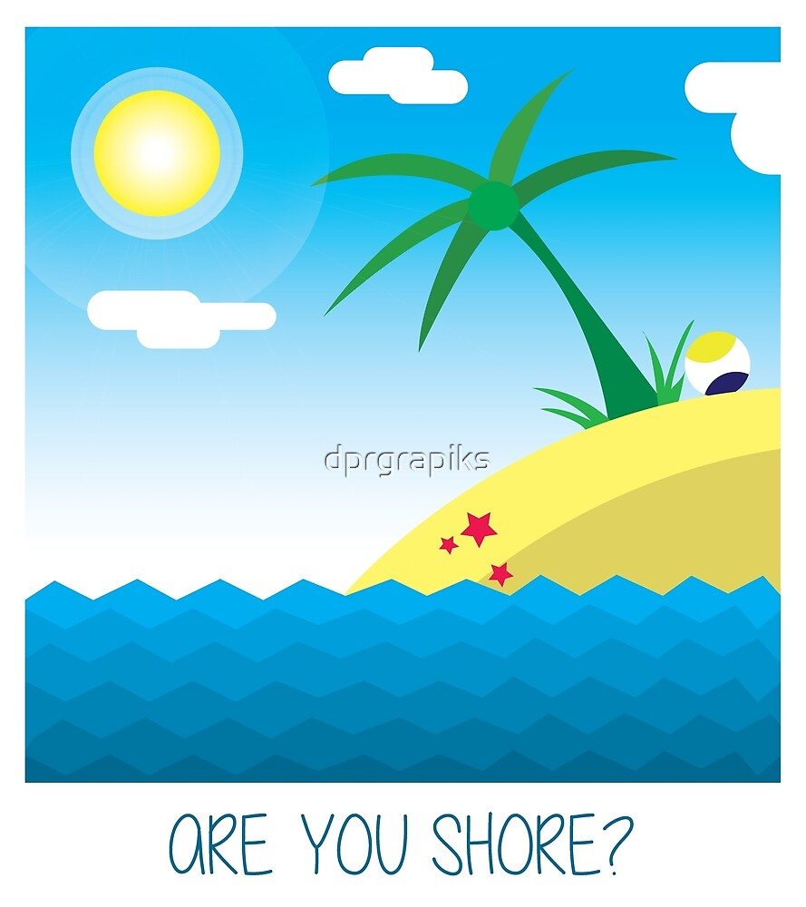 are you shore? by dprgrapiks
