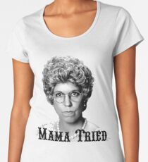 8e9799cce8c20 Mama Tried  NEW AND IMPROVED Women s Premium T-Shirt