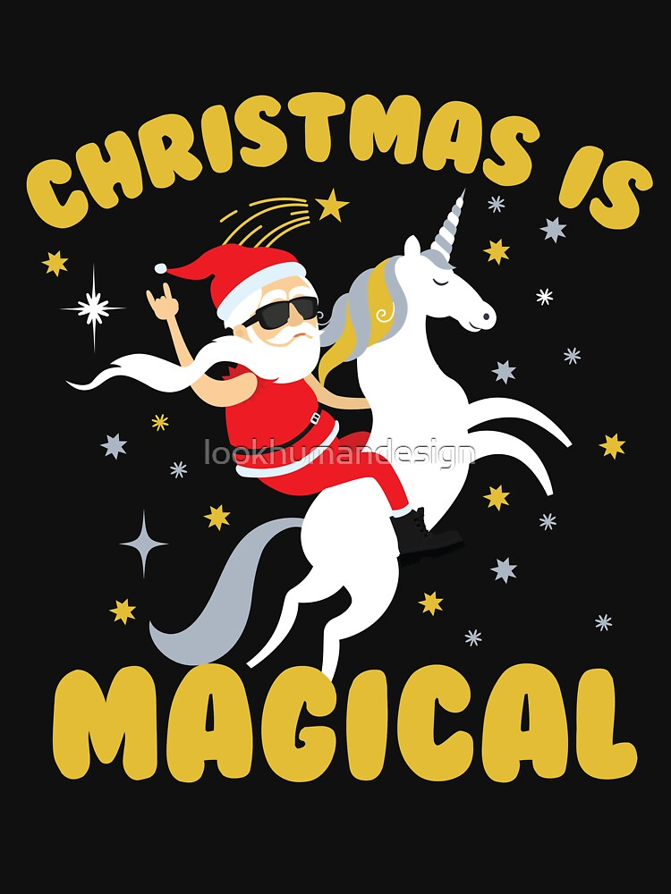 Christmas is Magical - Funny Christmas Gift Santa Riding Unicorn Unicorn Lovers by lookhumandesign
