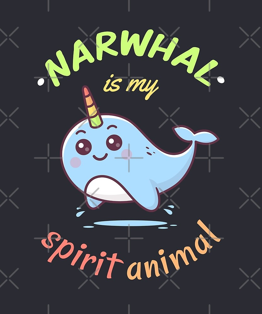 Narwhal is my spirit animal by zoljo