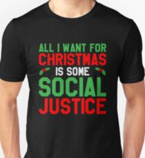 All I Want For Christmas is Social Justice - Funny & Sarcastic Christmas Political & Social Admirer Gift Unisex T-Shirt